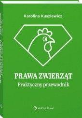 Okładka książki Prawa zwierząt. Praktyczny przewodnik Karolina Kuszlewicz