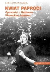 Okładka książki Kwiat paproci. Opowieść o Barbarze Piaseckiej-Johnson Lila Dmochowska
