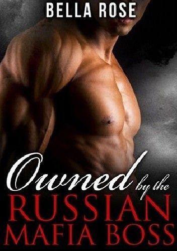 Okładka książki Owned by the Russian Mafia Boss Bella Rose