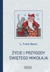 Okładka książki Życie i przygody Świętego Mikołaja Lyman Frank Baum