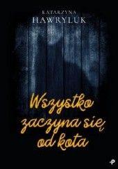 Okładka książki Wszystko zaczyna się od kota Katarzyna Hawryluk