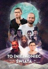 Okładka książki To (nie) koniec świata Marek Hucz,Jan Jurkowski