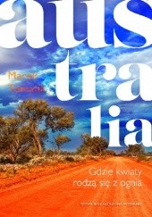 Okładka książki Australia. Gdzie kwiaty rodzą się z ognia Marek Tomalik
