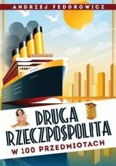 Okładka książki Druga Rzeczpospolita w 100 przedmiotach Andrzej Fedorowicz
