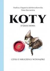 Okładka książki Koty z Grochowa, czyli o mruczeniu wewnątrz Paulina Organiściak-Kwiatkowska,Nina Sieniarska