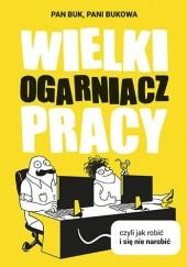 Okładka książki Wielki Ogarniacz Pracy, czyli jak robić i się nie narobić Pani Bukowa,Pan Buk