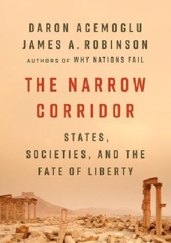 Okładka książki The Narrow Corridor: States, Societies, and the Fate of Liberty Daron Acemoglu,James A. Robinson