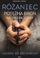 Okładka książki Różaniec. Potężna broń na trudne czasy Gretchen Crowe