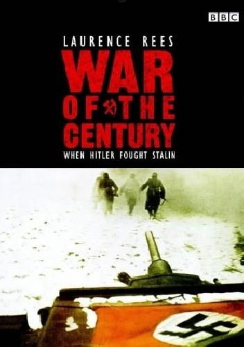 Okładka książki The War of the Century: When Hitler Fought Stalin Laurence Rees