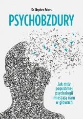 Okładka książki Psychobzdury. Jak mity popularnej psychologii mieszają nam w głowach Stephen Briers