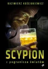 Okładka książki Scypion z pogranicza światów Kazimierz Kościukiewicz