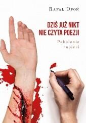 Okładka książki Dziś już nikt nie czyta poezji. Pokolenie rupieci Rafał Opoń