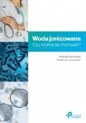 Okładka książki Woda jonizowana. Czy można nie chorować? Andrzej Więckowski,Telesforas Laucevičius