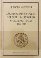 Okładka książki Archidiecezja Lwowska Obrządku Łacińskiego w granich Polski 1944-1992 Mariusz Leszczyński