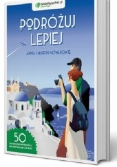 Okładka książki Podróżuj lepiej Anna i Marcin Nowakowie