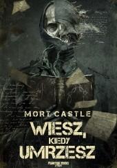 Okładka książki Wiesz, kiedy umrzesz Mort Castle