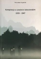 Okładka książki Konspiracja w powiecie lubaczowskim 1939 - 1947 Mieczysław Argasiński