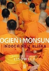 Okładka książki Ogień i monsun. Indochiny z bliska Elżbieta Wnuk-Lisowska,Andrzej Lisowski