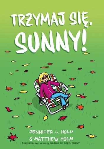Okładka książki Trzymaj się, Sunny! Jennifer L. Holm,Matthew Holm