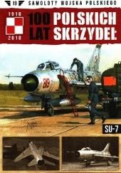 Okładka książki 100 Lat Polskich Skrzydeł - Su-7 Jerzy Gruszczyński,Michał Fiszer