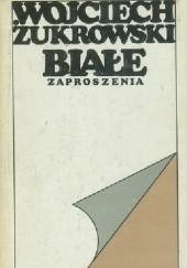 Okładka książki Białe zaproszenia Wojciech Żukrowski