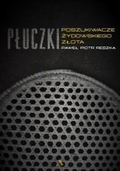 Okładka książki Płuczki. Poszukiwacze żydowskiego złota Paweł Piotr Reszka