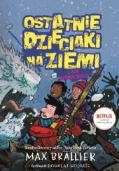 Okładka książki Ostatnie dzieciaki na Ziemi. I coś kosmicznego Max Brallier