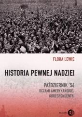 Okładka książki Historia pewnej nadziei. Październik '56 oczami amerykańskiej korespondentki Flora Lewis