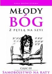 Okładka książki Młody bóg z pętlą na szyi. Samobójstwo na raty Anka Mrówczyńska