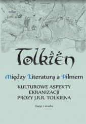 Okładka książki Między literaturą a filmem - kulturowe aspekty ekranizacji prozy J. R. R. Tolkiena. Eseje i studia Maciej Michalski,Emilia Kledzik