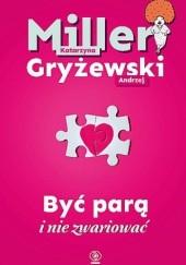 Okładka książki Być parą i nie zwariować Katarzyna Miller,Andrzej Gryżewski