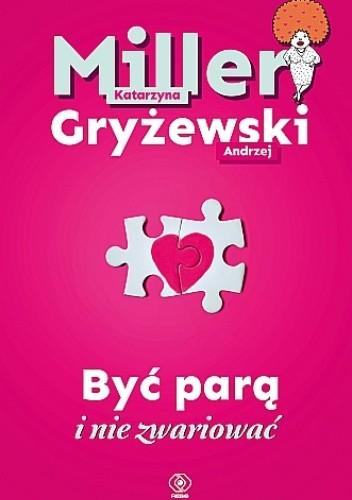 Okładka książki Być parą i nie zwariować Andrzej Gryżewski,Katarzyna Miller