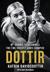 Okładka książki Dottir: My Journey to Becoming a Two-Time CrossFit Games Champion Katrin Davidsdottir