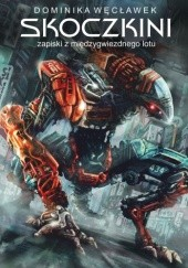 Okładka książki Skoczkini. Zapiski z międzygwiezdnego lotu Dominika Węcławek