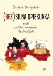 Okładka książki (Bez)silna opiekunka, czyli polsko-niemiecka (bez)nadzieja Barbara Bereżańska