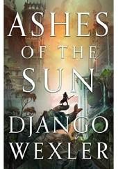 Okładka książki Ashes of the Sun Django Wexler