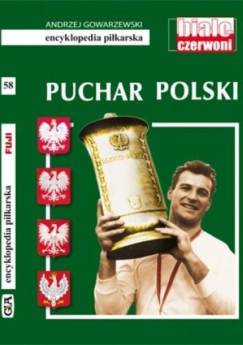 Okładka książki Puchar Polski (Encyklopedia Piłkarska FUJI tom 58) Andrzej Gowarzewski