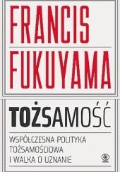 Okładka książki Tożsamość. Współczesna polityka tożsamościowa i walka o uznanie. Francis Fukuyama