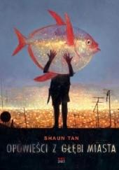 Okładka książki Opowieści z głębi miasta Shaun Tan