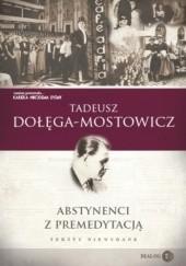 Okładka książki Abstynenci z premedytacją. Teksty niewydane Tadeusz Dołęga-Mostowicz