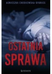 Okładka książki Ostatnia sprawa Agnieszka Chodkowska-Gyurics