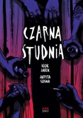 Okładka książki Czarna studnia Igor Jarek,Judyta Sosna
