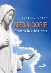 Okładka książki Medjugorie. Prawdziwa historia Saverio Gaeta,Gaeta Saverio,Saverio Gaeta