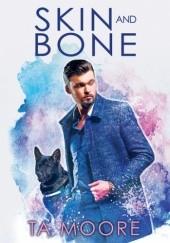 Okładka książki Skin and Bone T.A. Moore
