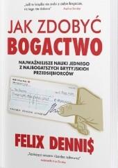 Okładka książki Jak zdobyć bogactwo Felix Dennis