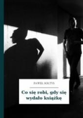 Okładka książki Co się robi, gdy się wydało książkę Paweł Sołtys