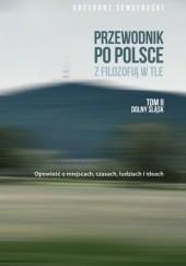 Okładka książki Przewodnik po Polsce z filozofią w tle. Tom II Dolny Śląsk Grzegorz Senderecki