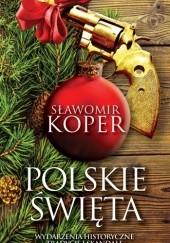 Okładka książki Polskie święta. Tradycje, wydarzenia historyczne i skandale Sławomir Koper