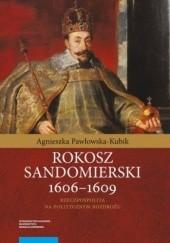 Okładka książki Rokosz sandomierski 1606–1609. Rzeczpospolita na politycznym rozdrożu Agnieszka Pawłowska-Kubik