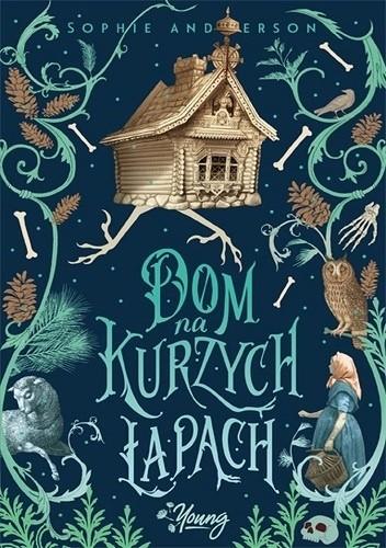 Okładka książki Dom na kurzych łapach Sophie Anderson